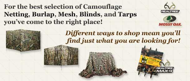 For the best selection of Camouflage Netting, Burlap, Mesh, Blinds, and Tarps you've come to the right place!